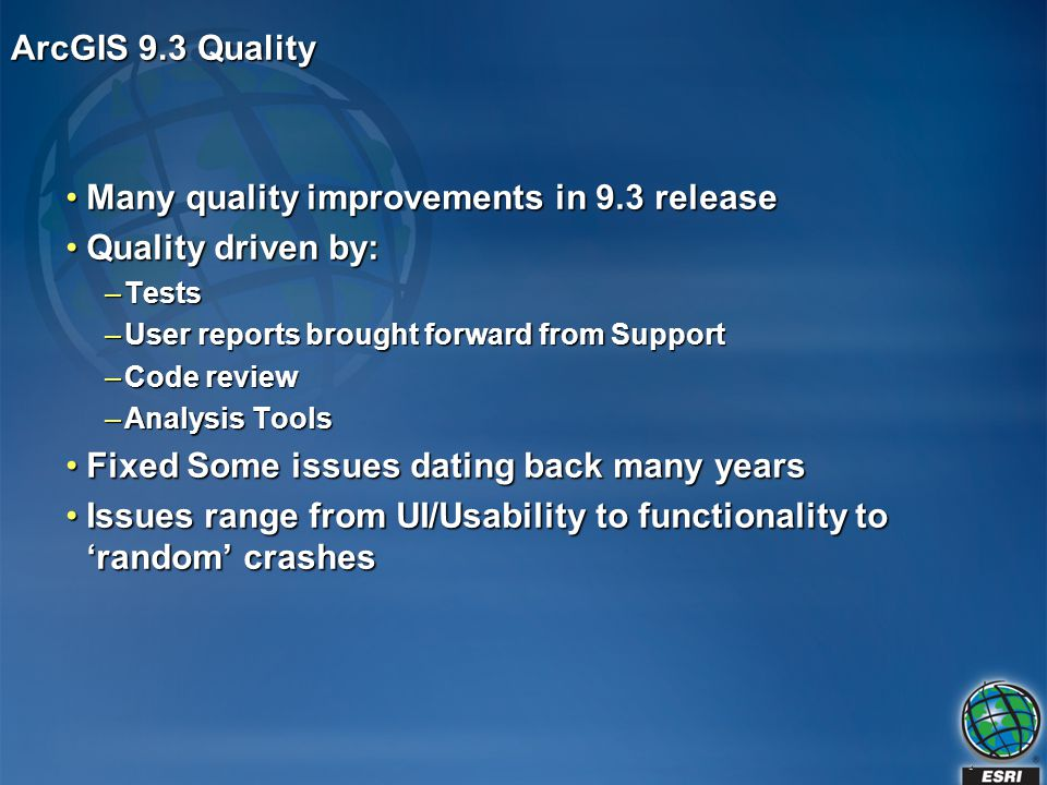 Many quality improvements in 9.3 release Quality driven by: