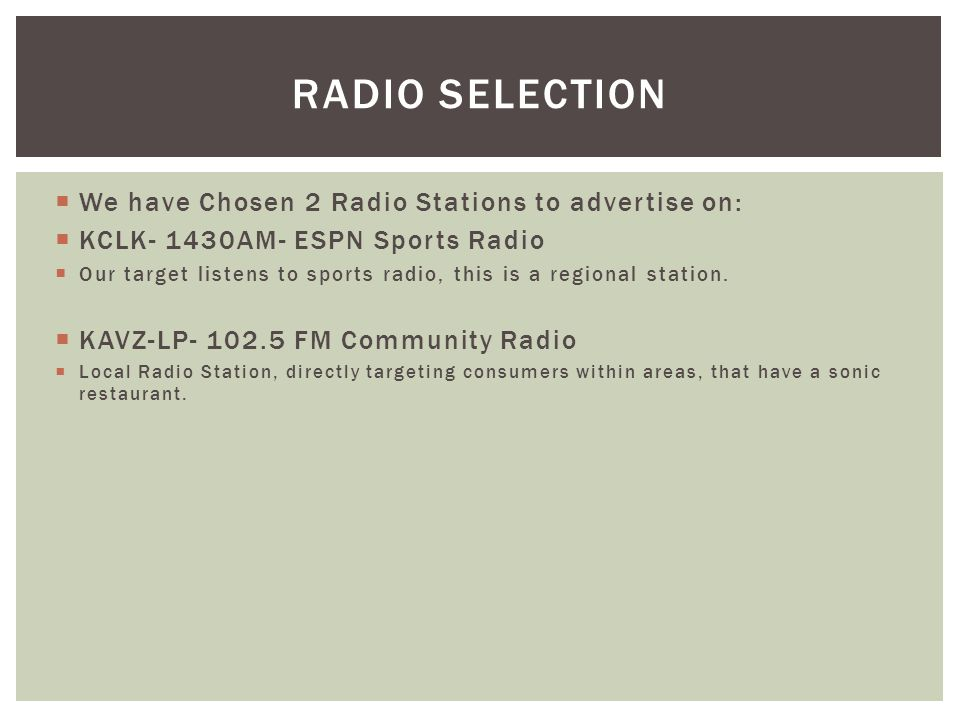 Radio Selection We have Chosen 2 Radio Stations to advertise on: