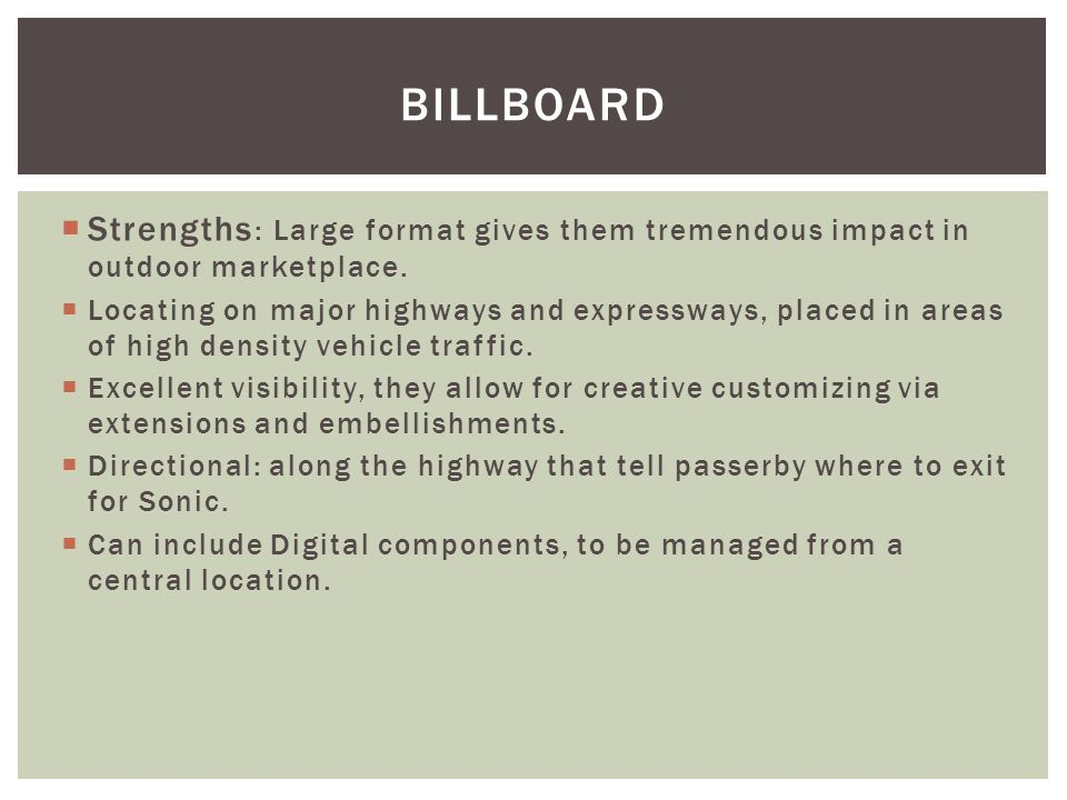 Billboard Strengths: Large format gives them tremendous impact in outdoor marketplace.