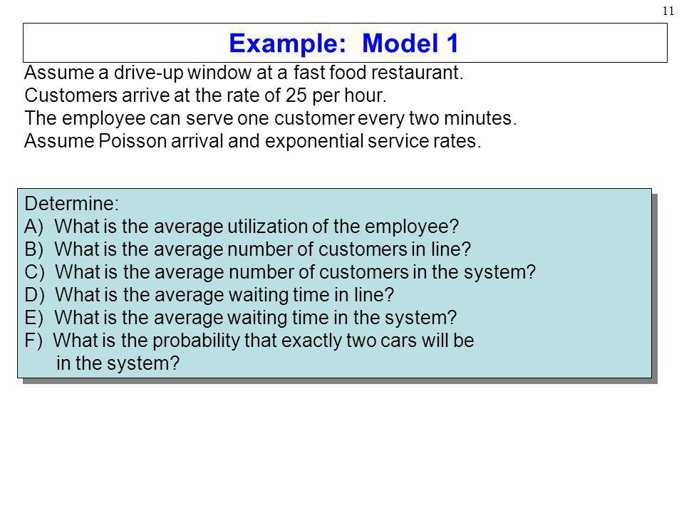 Example: Model 1 Assume a drive-up window at a fast food restaurant.