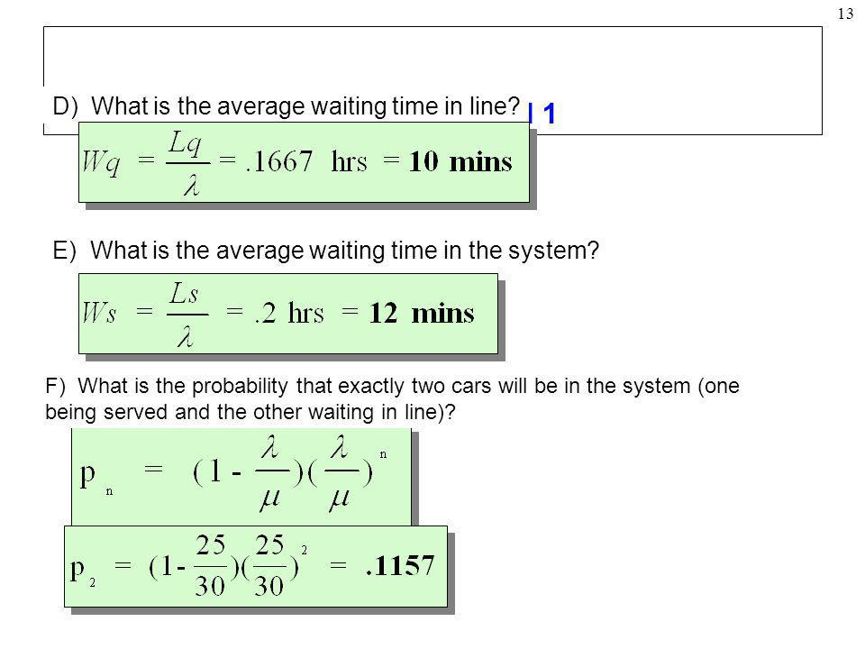 Example: Model 1 D) What is the average waiting time in line