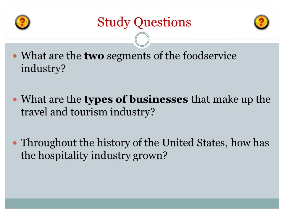 Study Questions What are the two segments of the foodservice industry