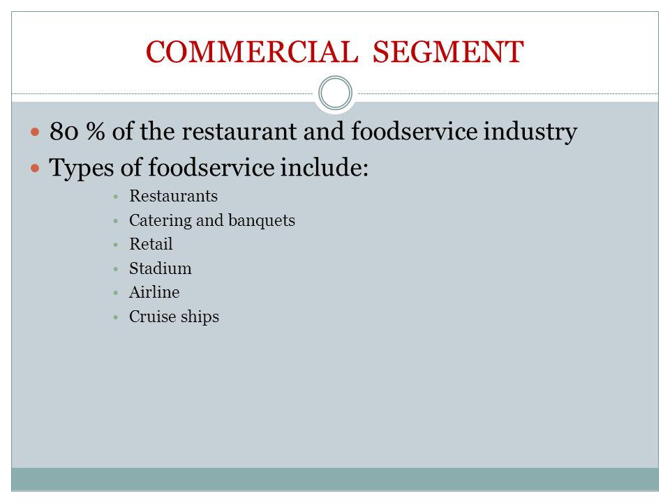 COMMERCIAL SEGMENT 80 % of the restaurant and foodservice industry