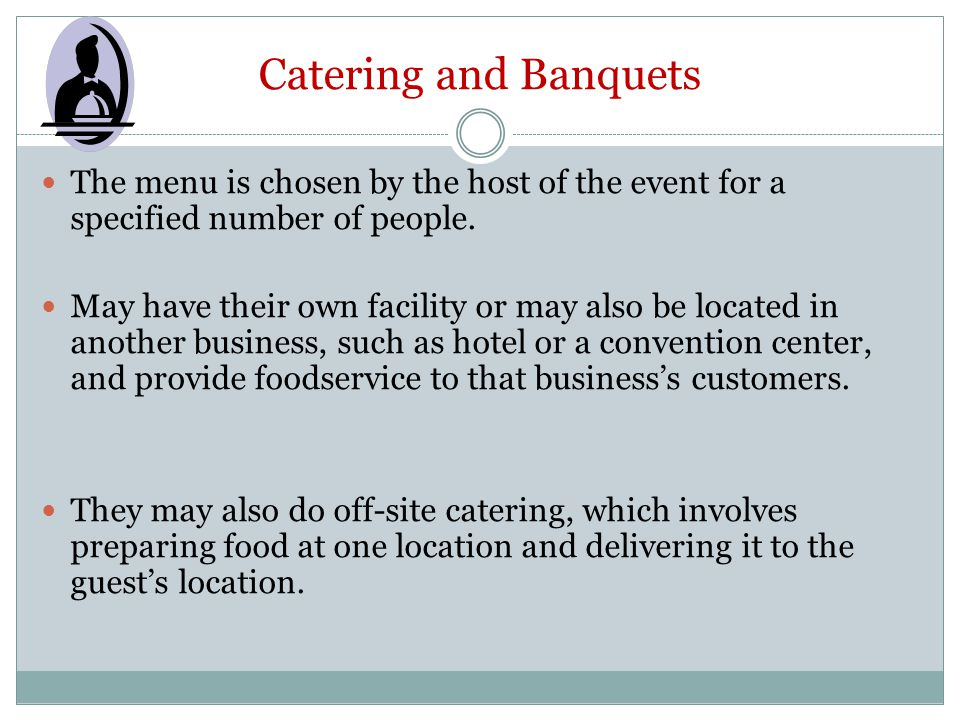 Catering and Banquets The menu is chosen by the host of the event for a specified number of people.