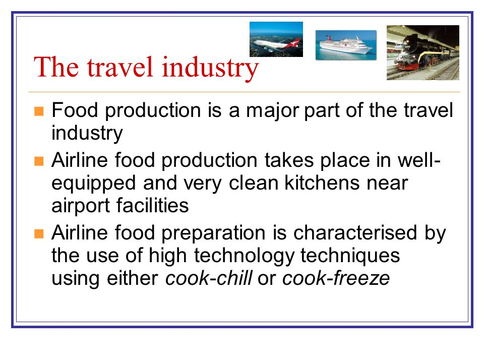 The travel industry Food production is a major part of the travel industry.