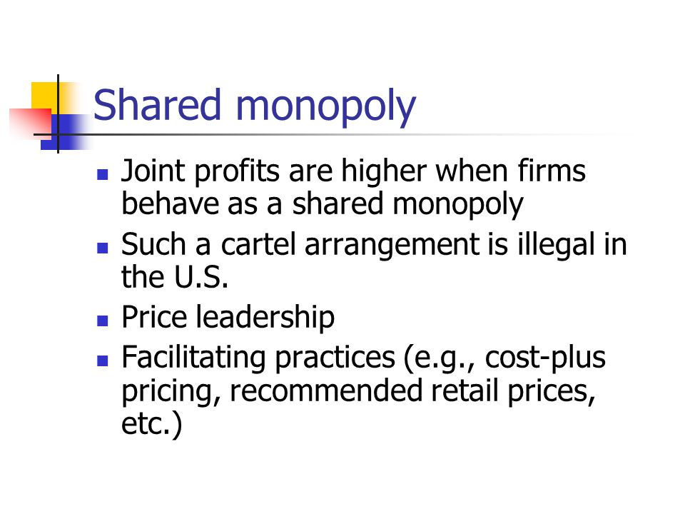 Shared monopoly Joint profits are higher when firms behave as a shared monopoly. Such a cartel arrangement is illegal in the U.S.