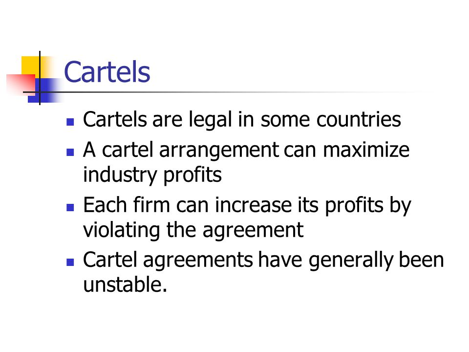 Cartels Cartels are legal in some countries