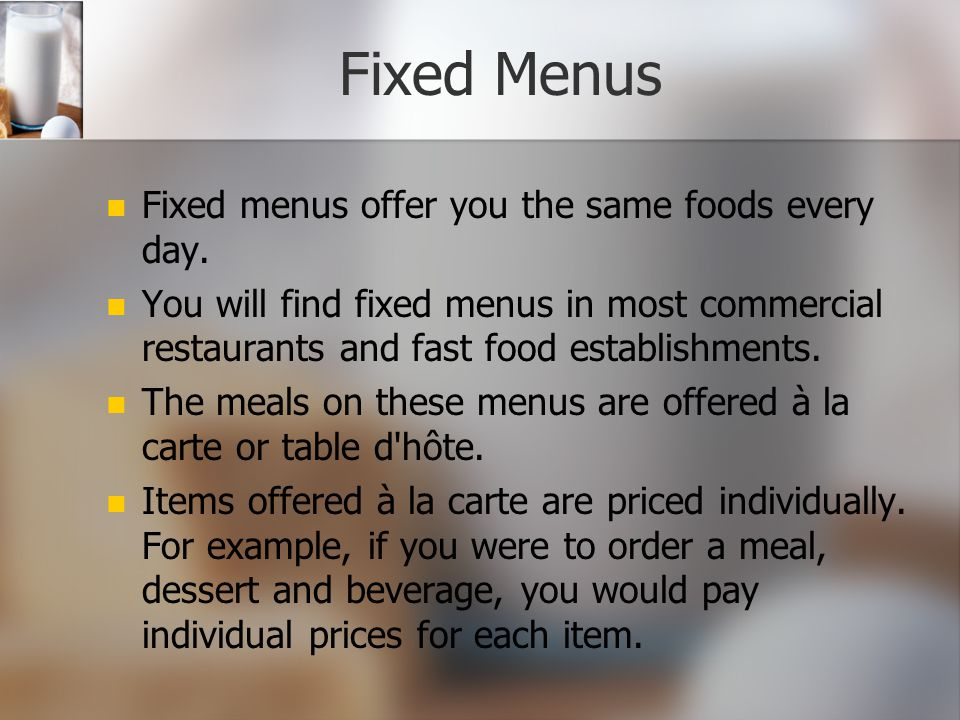 Fixed Menus Fixed menus offer you the same foods every day.