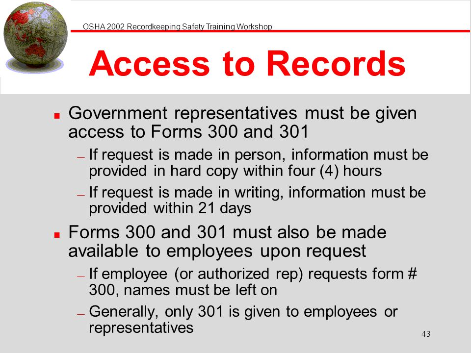Access to Records Government representatives must be given access to Forms 300 and 301.