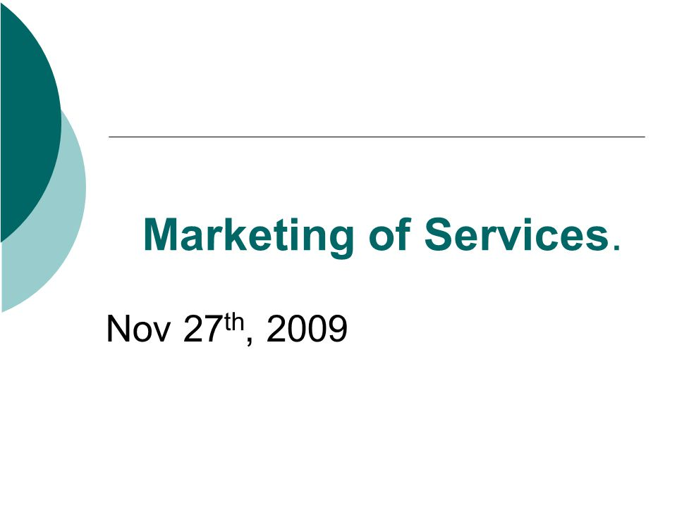 Marketing of Services. Nov 27th, 2009