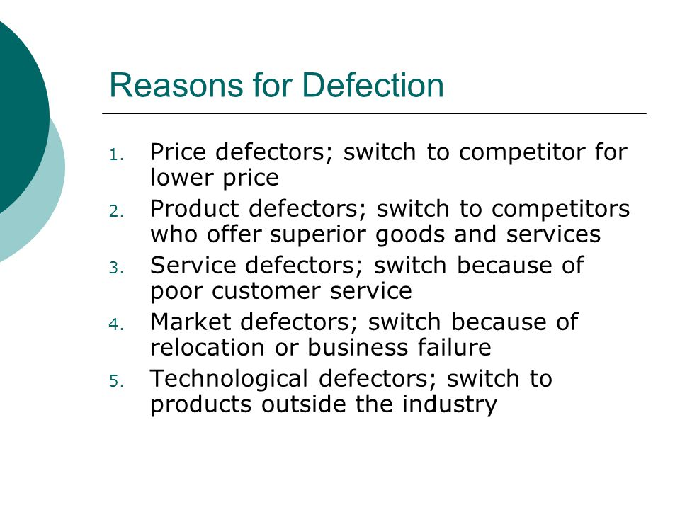 Reasons for Defection Price defectors; switch to competitor for lower price.