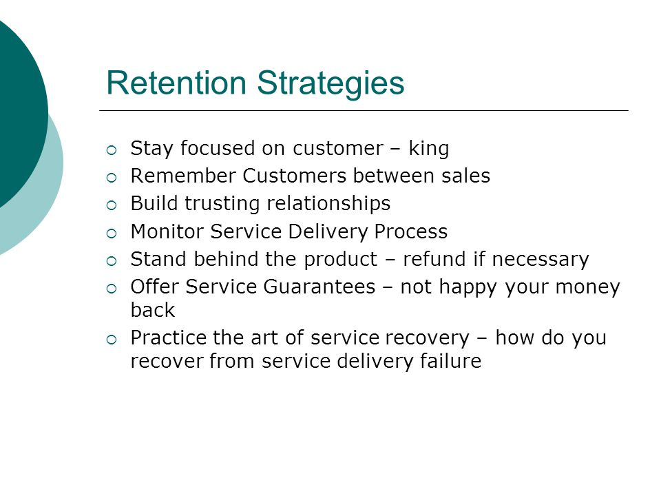 Retention Strategies Stay focused on customer – king