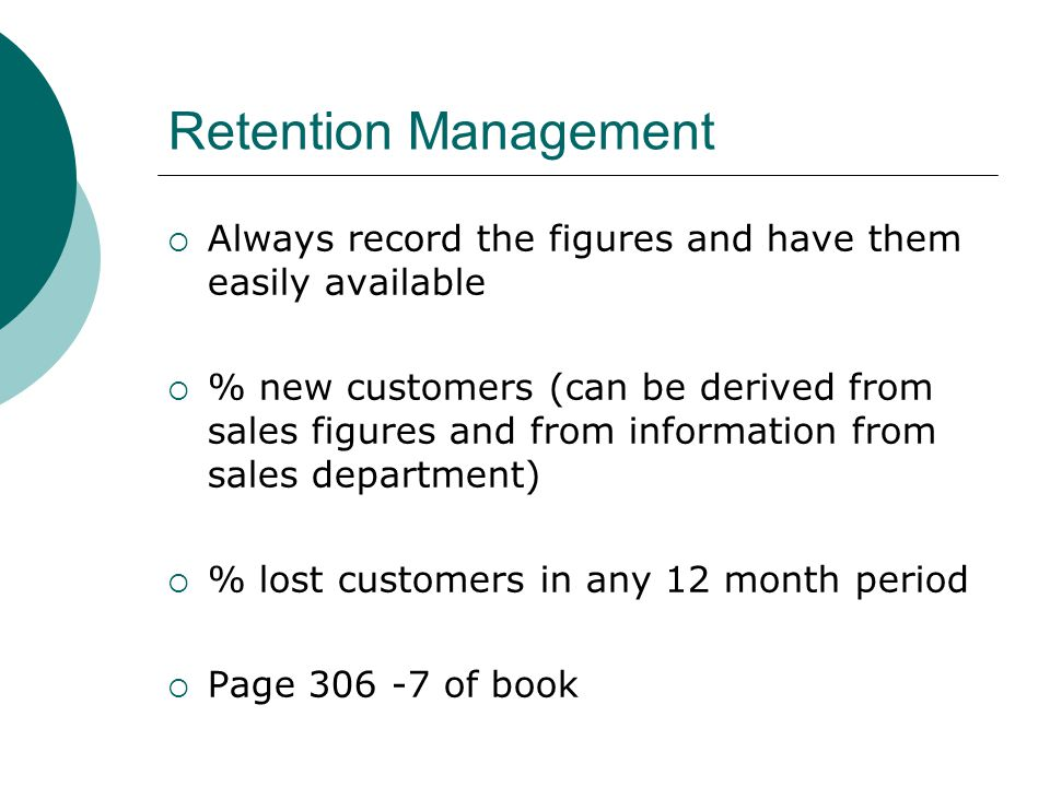 Retention Management Always record the figures and have them easily available.