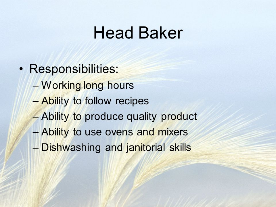 Head Baker Responsibilities: Working long hours