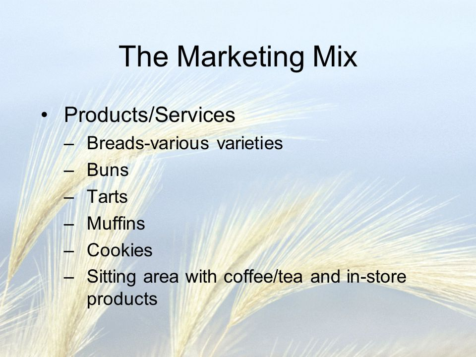 The Marketing Mix Products/Services Breads-various varieties Buns