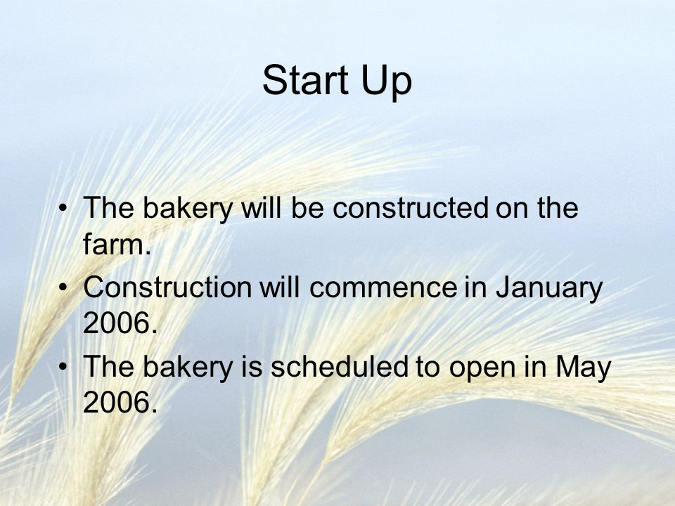 Start Up The bakery will be constructed on the farm.