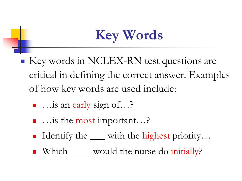 Key Words Key words in NCLEX-RN test questions are critical in defining the correct answer. Examples of how key words are used include: