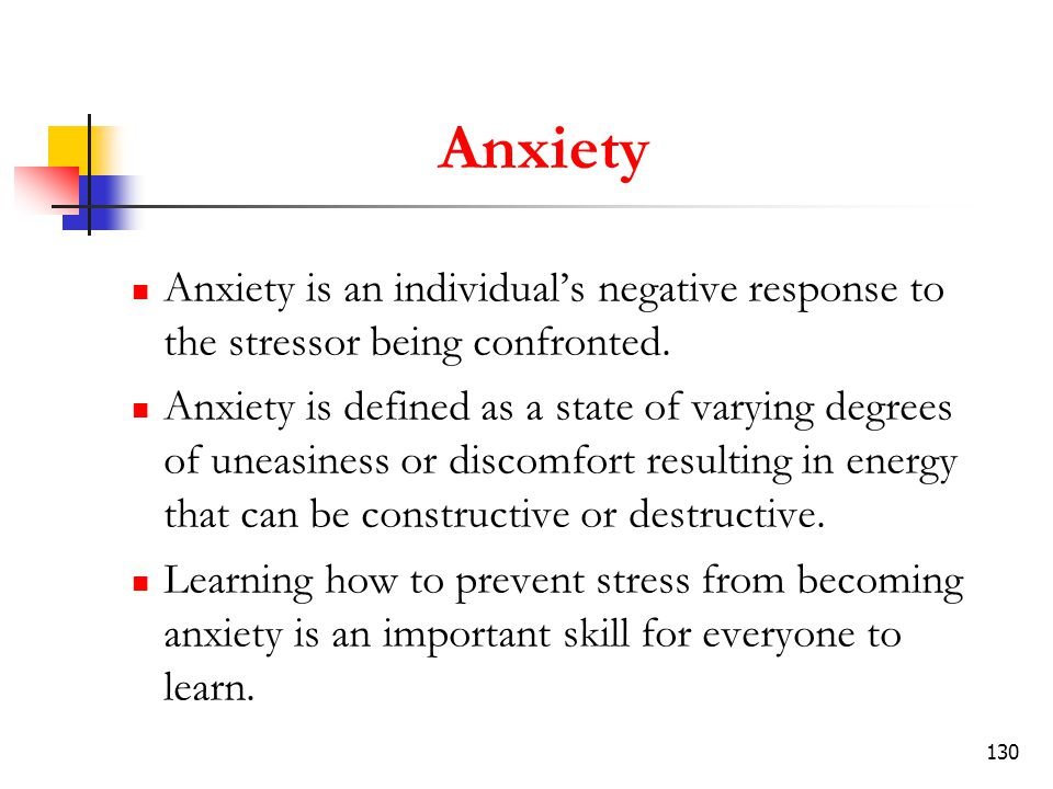 Anxiety Anxiety is an individual's negative response to the stressor being confronted.