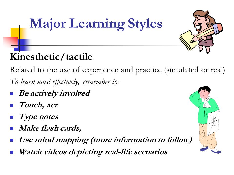Major Learning Styles Kinesthetic/tactile