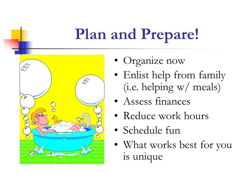 Plan and Prepare! Organize now