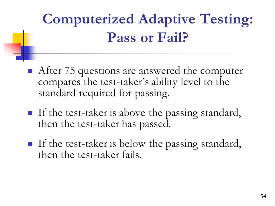 Computerized Adaptive Testing: Pass or Fail