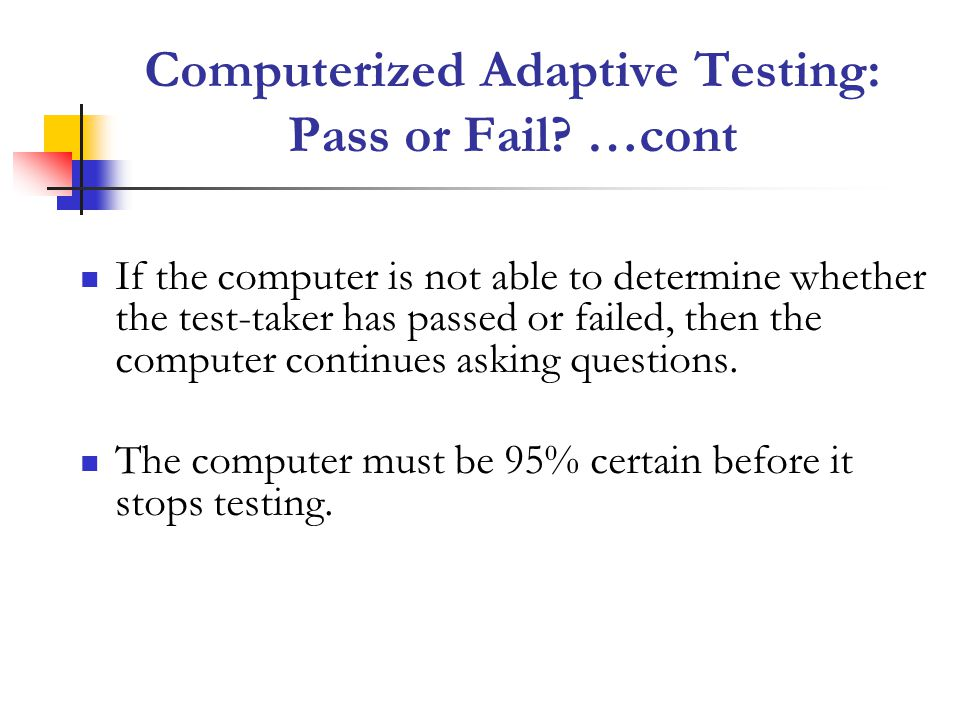 Computerized Adaptive Testing: Pass or Fail …cont