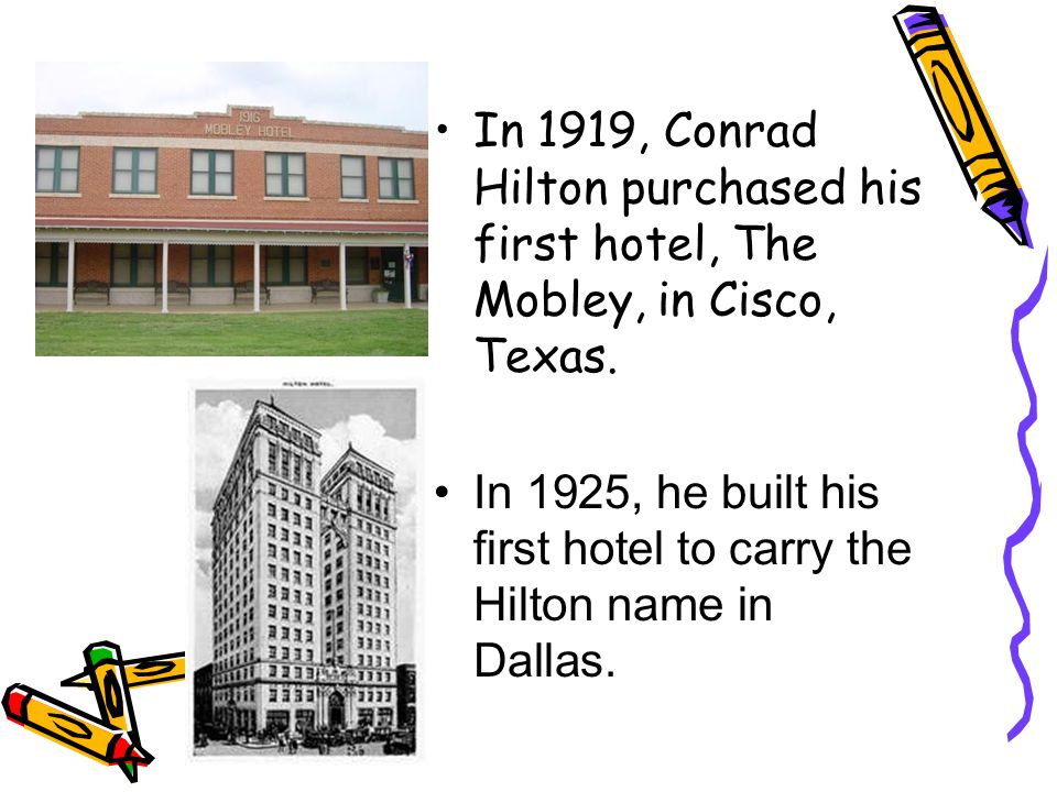 In 1919, Conrad Hilton purchased his first hotel, The Mobley, in Cisco, Texas.