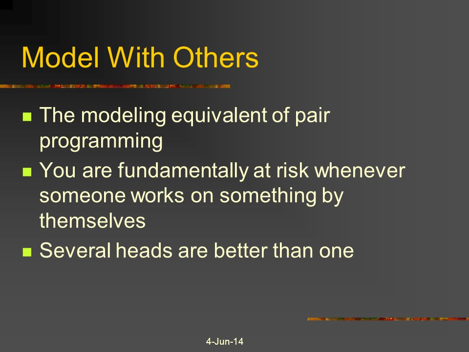 Model With Others The modeling equivalent of pair programming