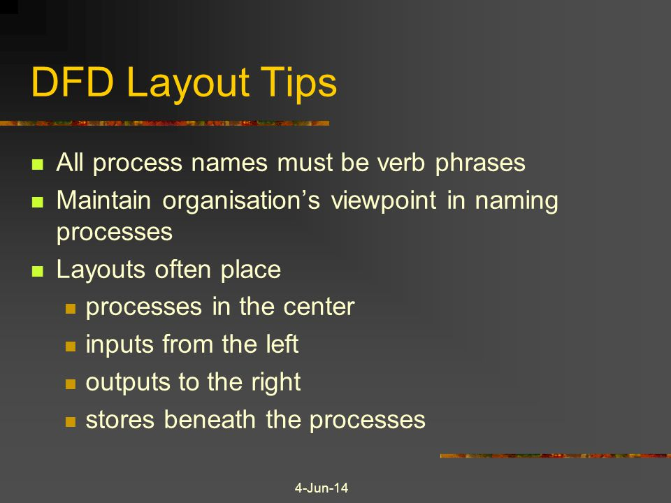 DFD Layout Tips All process names must be verb phrases