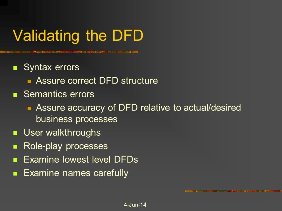 Validating the DFD Syntax errors Assure correct DFD structure