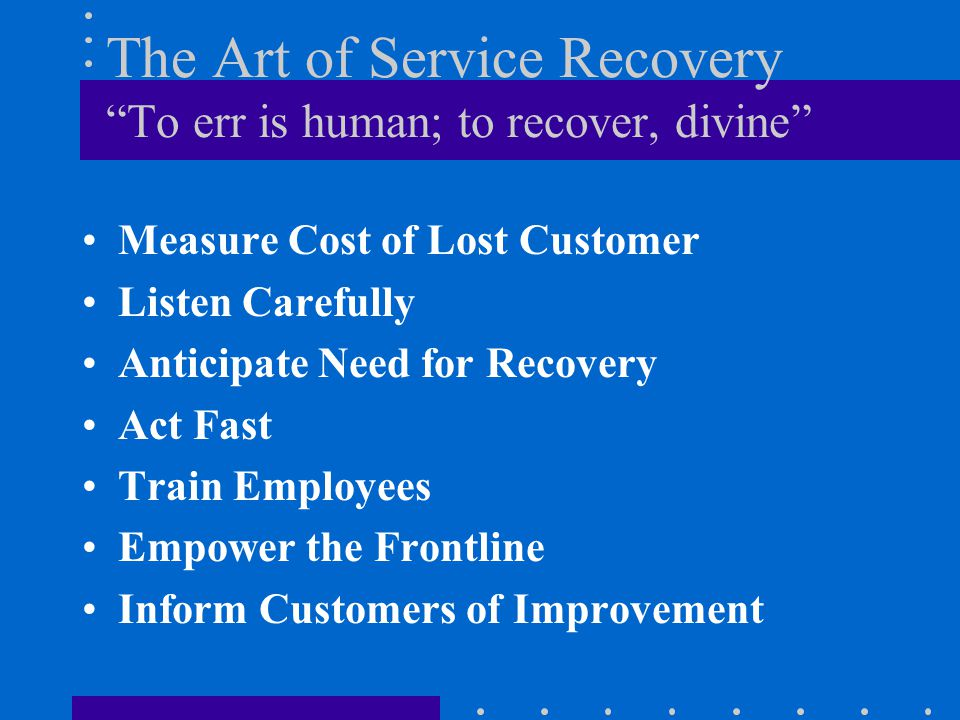 The Art of Service Recovery To err is human; to recover, divine