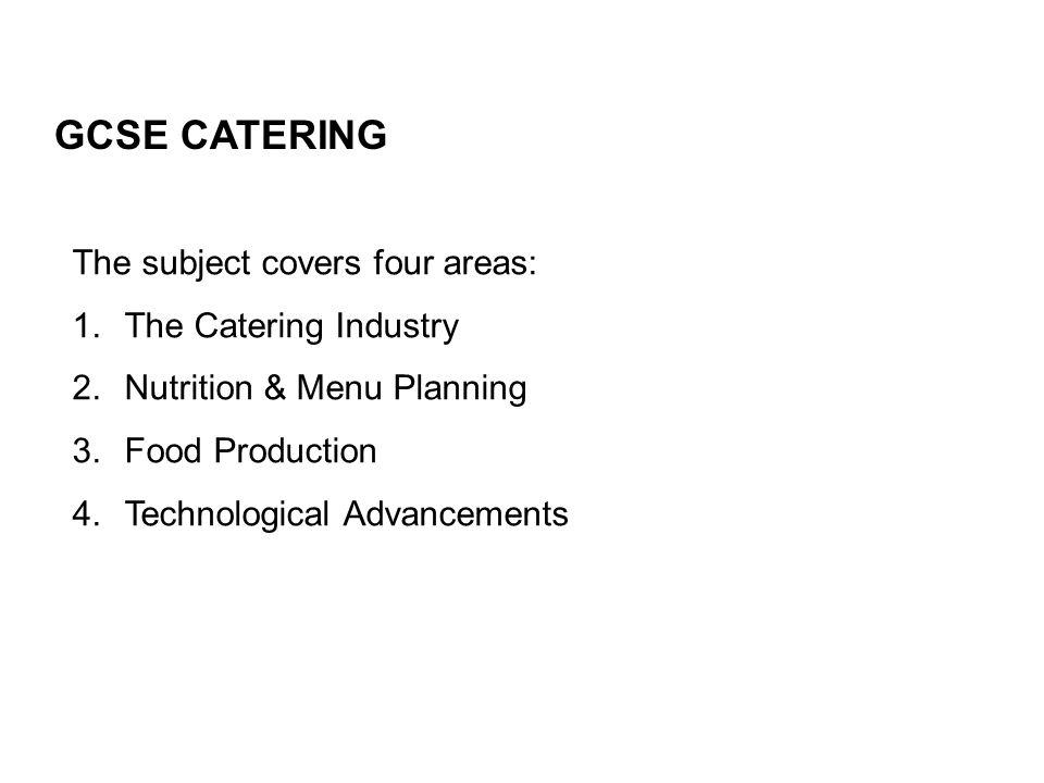 GCSE CATERING The subject covers four areas: The Catering Industry