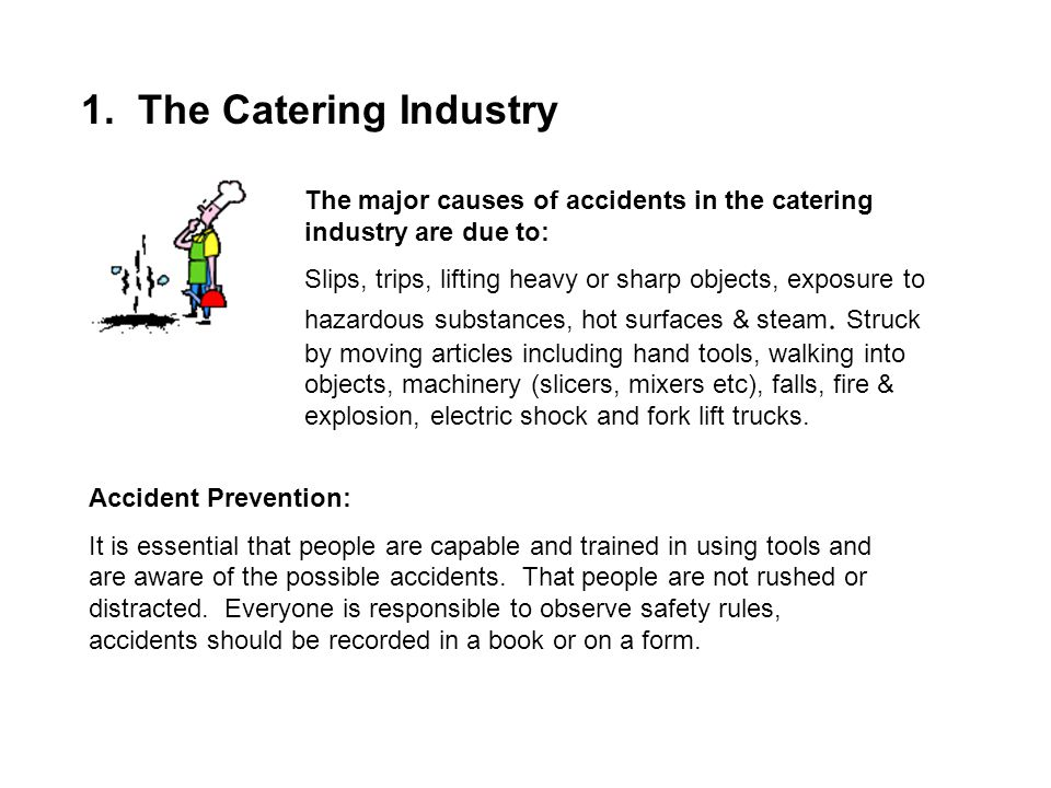 1. The Catering Industry The major causes of accidents in the catering industry are due to: