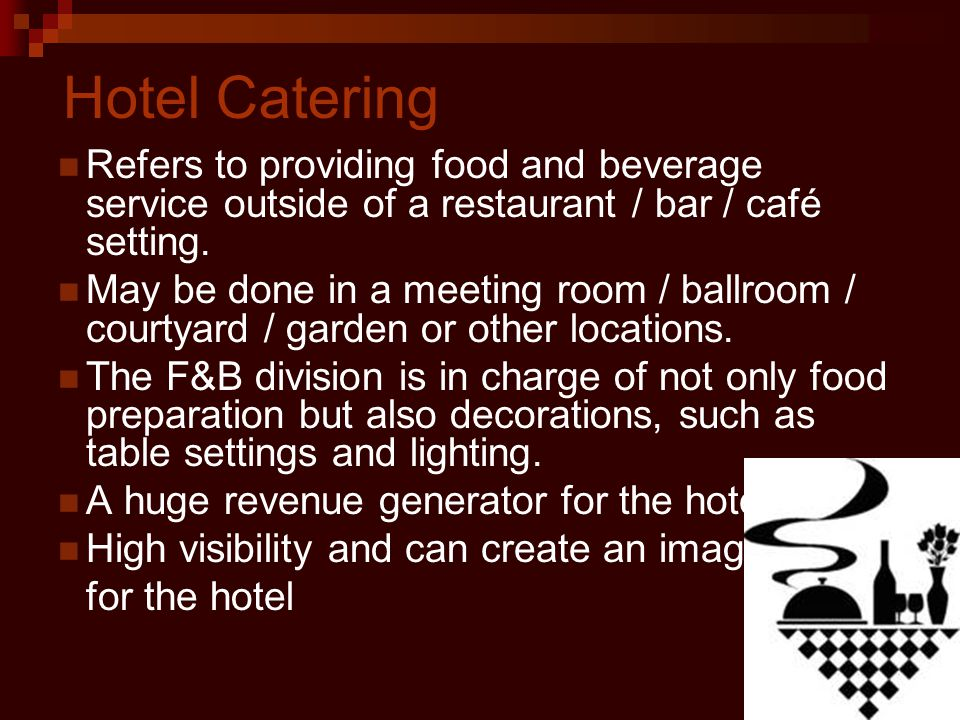 Hotel Catering Refers to providing food and beverage service outside of a restaurant / bar / café setting.