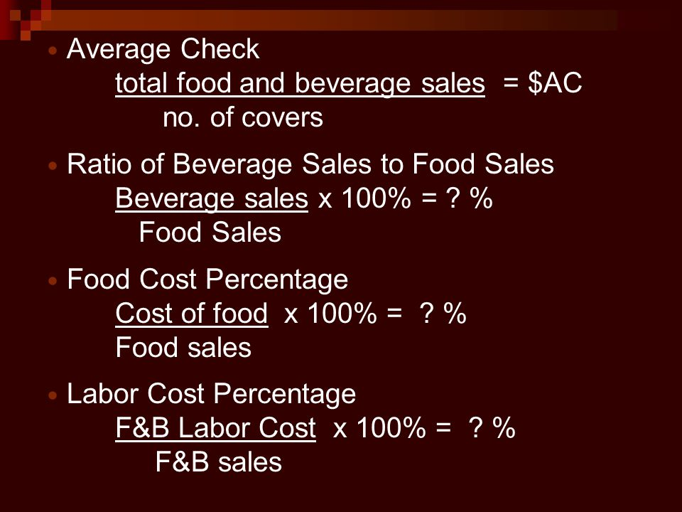 Average Check total food and beverage sales = $AC. no. of covers. Ratio of Beverage Sales to Food Sales.