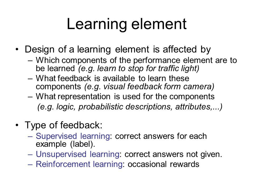 Learning element Design of a learning element is affected by