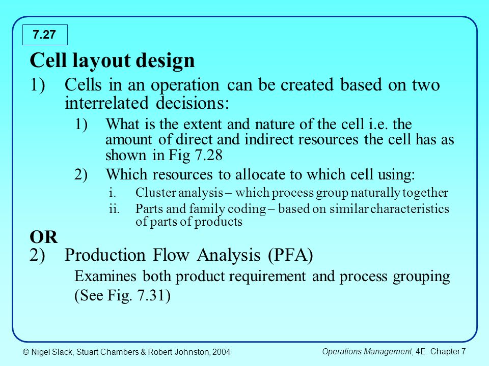 Cell layout design Cells in an operation can be created based on two interrelated decisions: