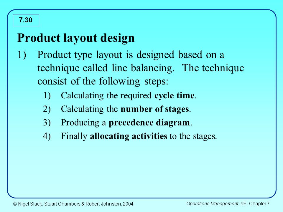 Product layout design Product type layout is designed based on a technique called line balancing. The technique consist of the following steps: