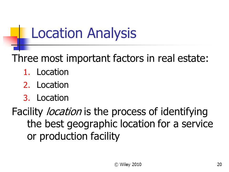Location Analysis Three most important factors in real estate: