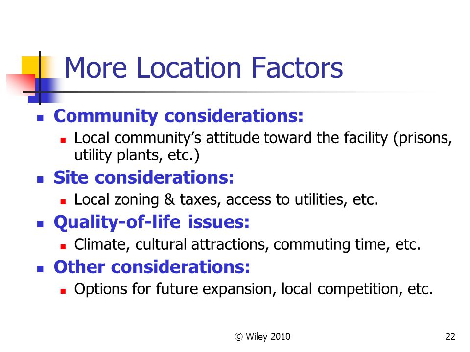More Location Factors Community considerations: Site considerations: