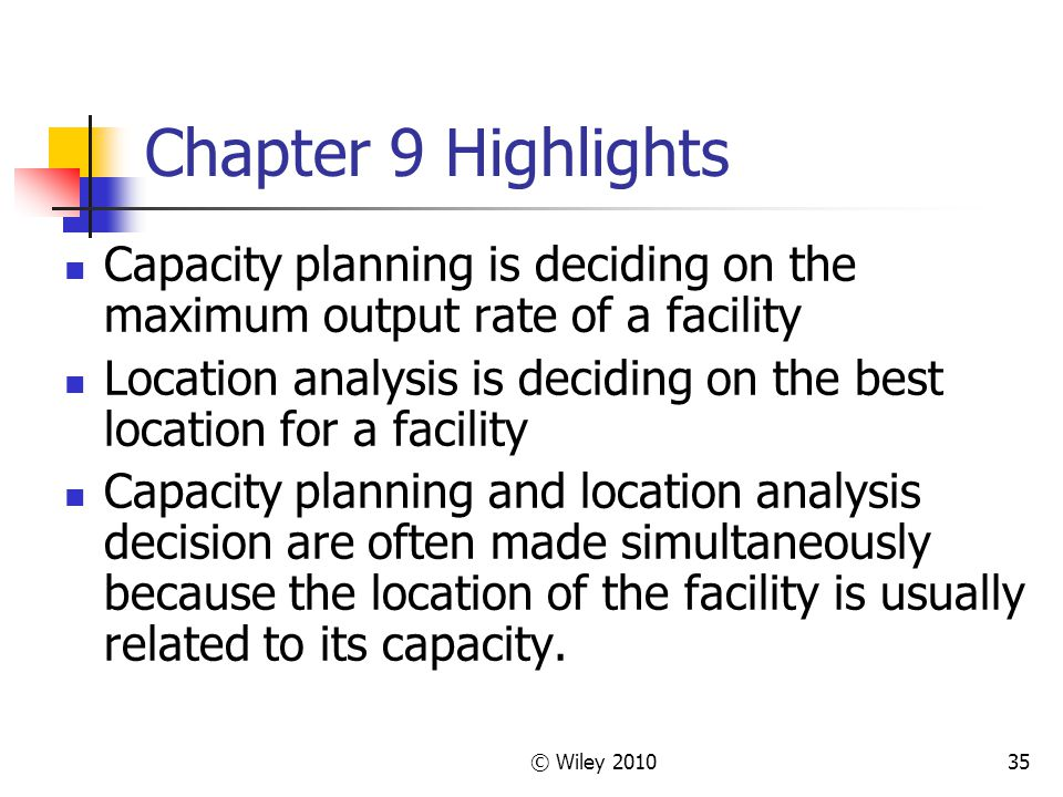 Chapter 9 Highlights Capacity planning is deciding on the maximum output rate of a facility.