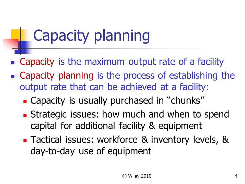 Capacity planning Capacity is the maximum output rate of a facility