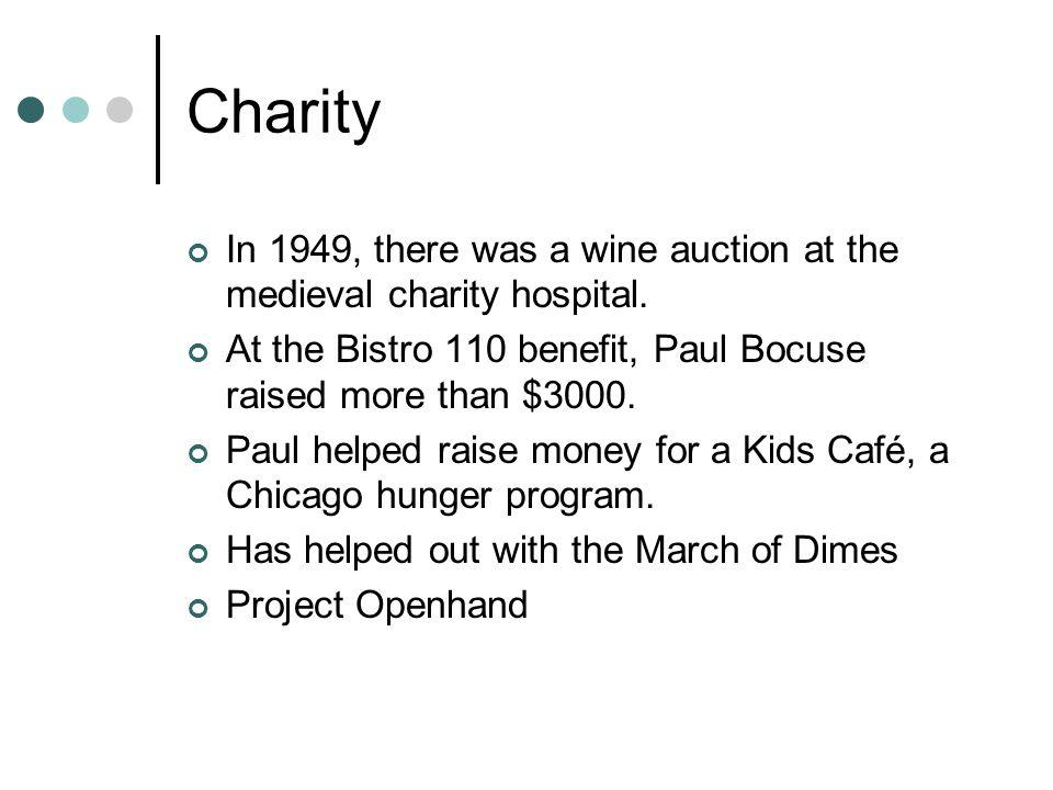 Charity In 1949, there was a wine auction at the medieval charity hospital. At the Bistro 110 benefit, Paul Bocuse raised more than $3000.