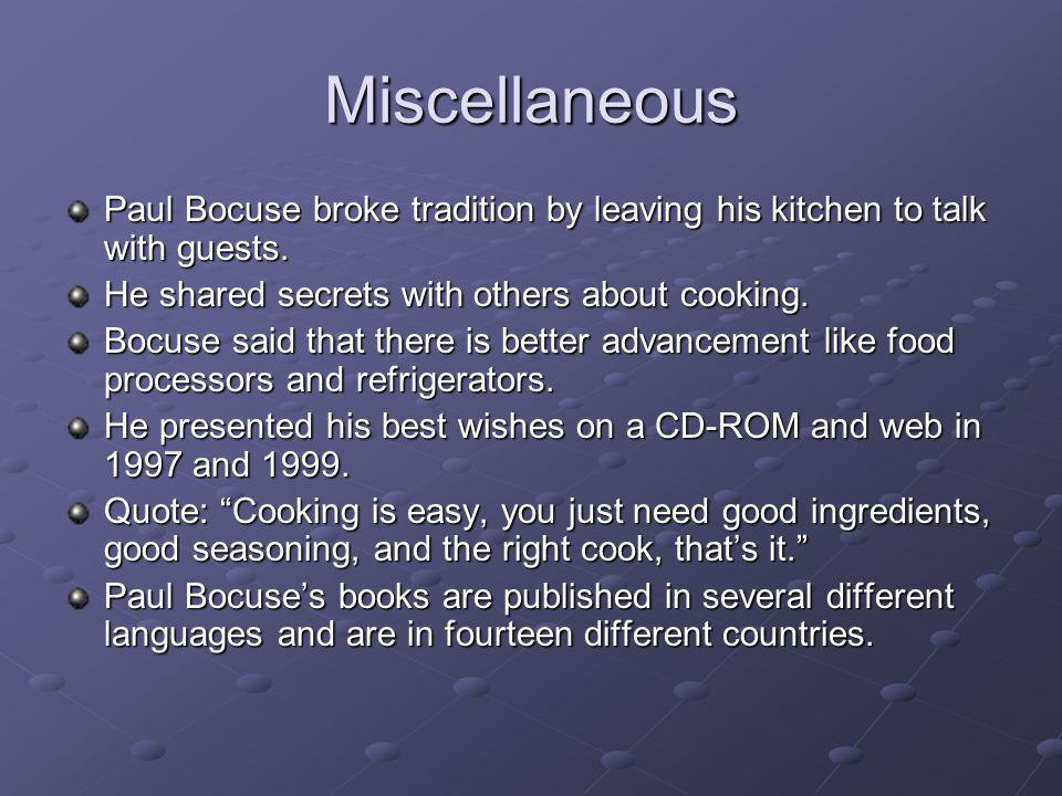 Miscellaneous Paul Bocuse broke tradition by leaving his kitchen to talk with guests. He shared secrets with others about cooking.