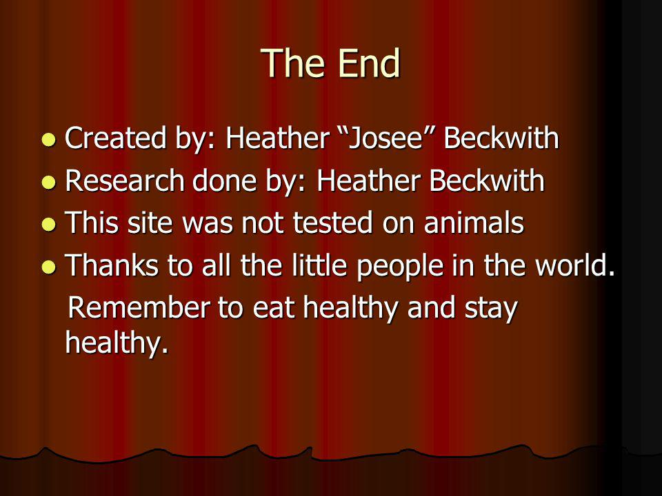 The End Created by: Heather Josee Beckwith