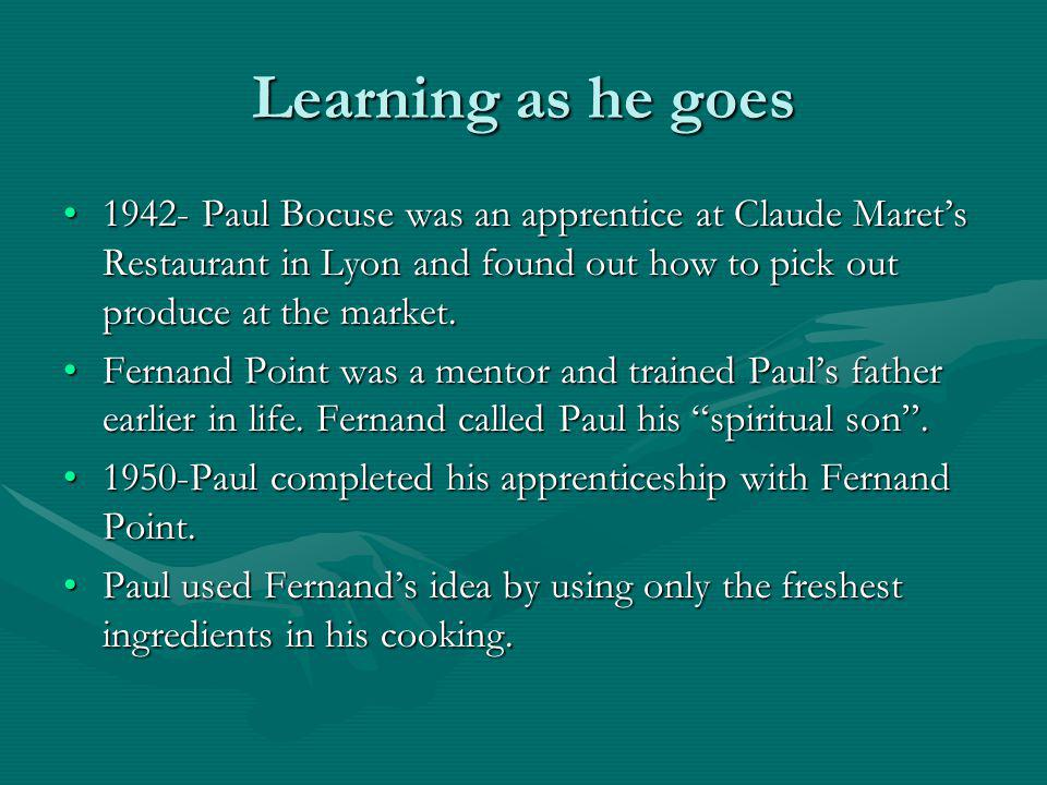 Learning as he goes 1942- Paul Bocuse was an apprentice at Claude Maret's Restaurant in Lyon and found out how to pick out produce at the market.