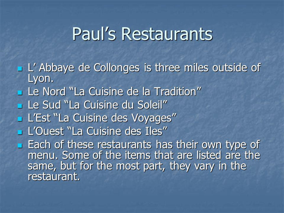 Paul's Restaurants L' Abbaye de Collonges is three miles outside of Lyon. Le Nord La Cuisine de la Tradition
