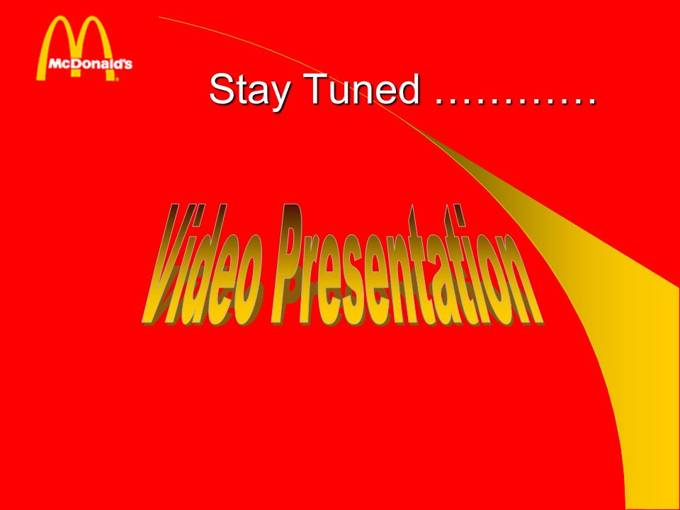 Stay Tuned ………… Video Presentation