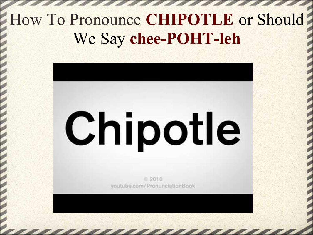 How To Pronounce CHIPOTLE or Should We Say chee-POHT-leh