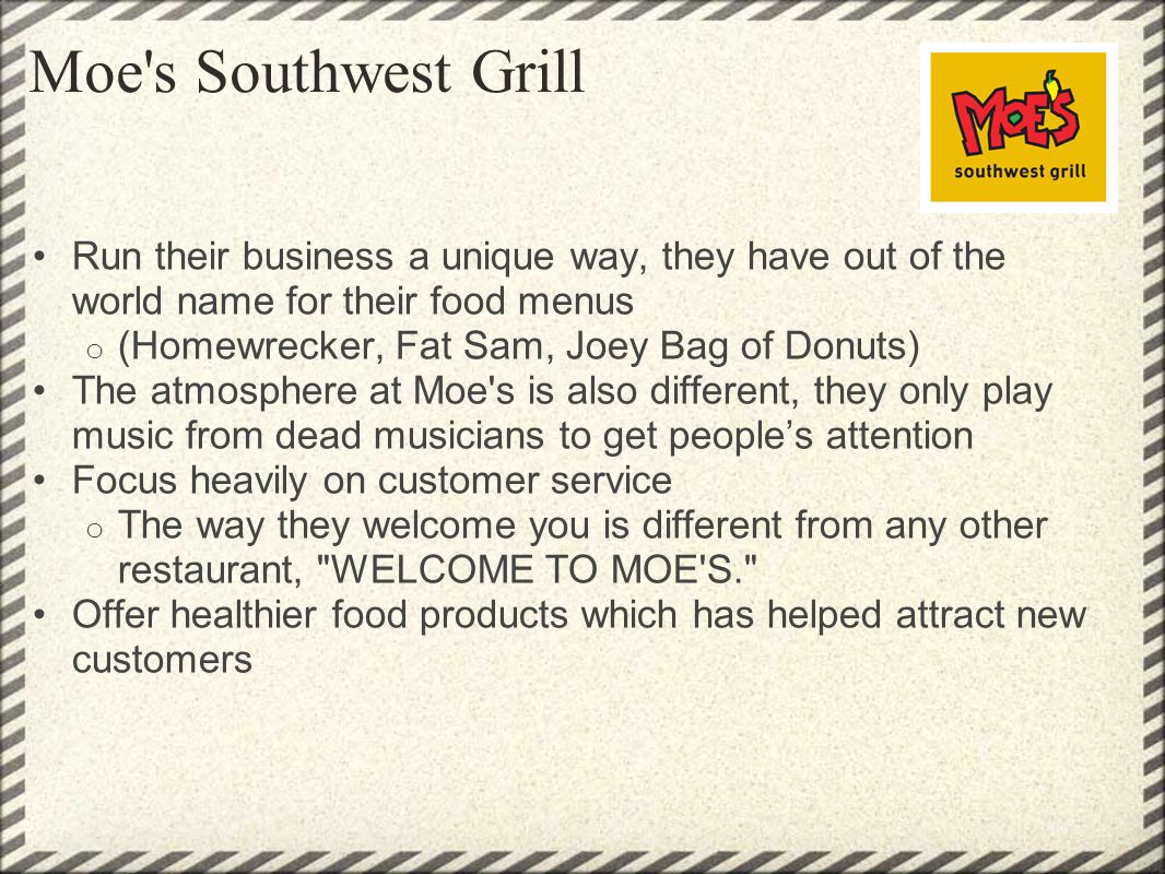 Moe s Southwest Grill Run their business a unique way, they have out of the world name for their food menus.